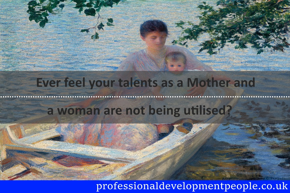 As a mother are your talents being utilised?